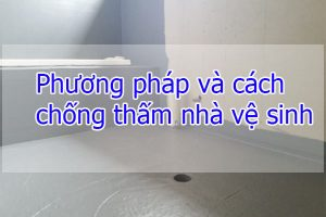Phương pháp và cách chống thấm nhà vệ sinh